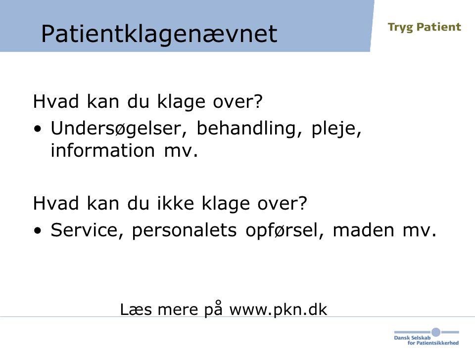 Patientklagenævnet Hvad kan du klage over. •Undersøgelser, behandling, pleje, information mv.