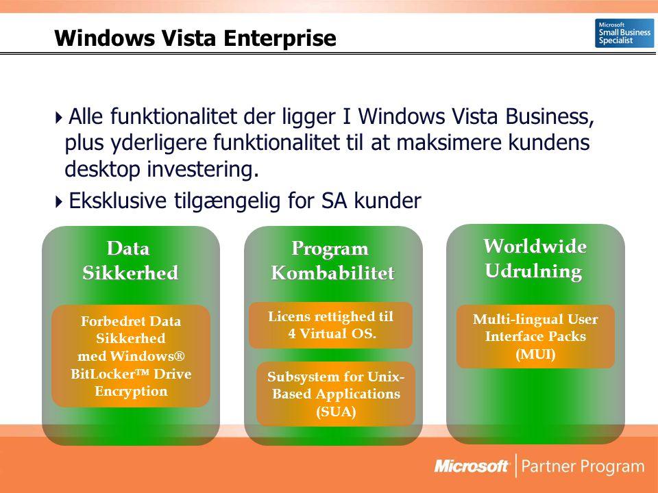 Alle funktionalitet der ligger I Windows Vista Business, plus yderligere funktionalitet til at maksimere kundens desktop investering.