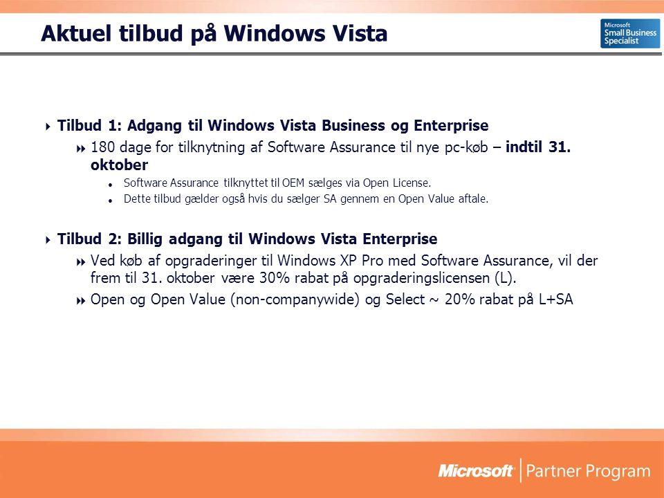 Aktuel tilbud på Windows Vista  Tilbud 1: Adgang til Windows Vista Business og Enterprise  180 dage for tilknytning af Software Assurance til nye pc-køb – indtil 31.