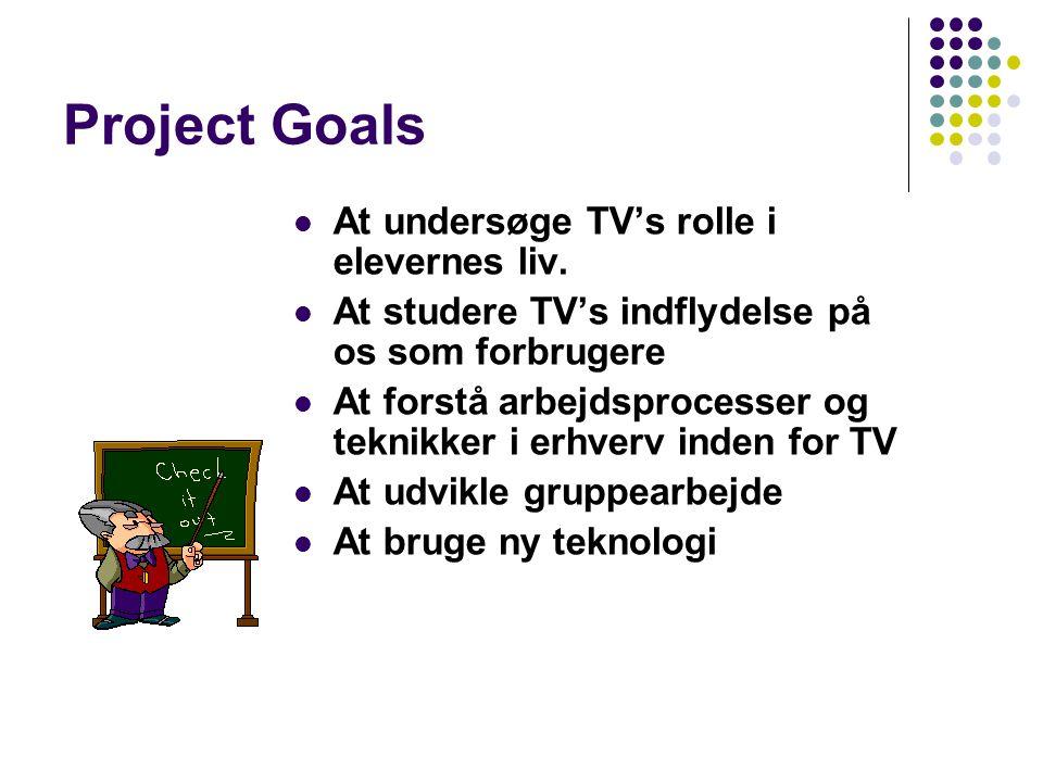 Project Goals  At undersøge TV's rolle i elevernes liv.