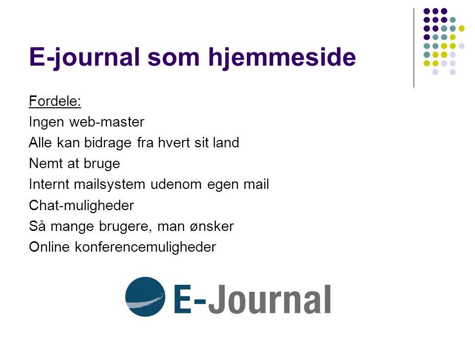 E-journal som hjemmeside Fordele: Ingen web-master Alle kan bidrage fra hvert sit land Nemt at bruge Internt mailsystem udenom egen mail Chat-muligheder Så mange brugere, man ønsker Online konferencemuligheder