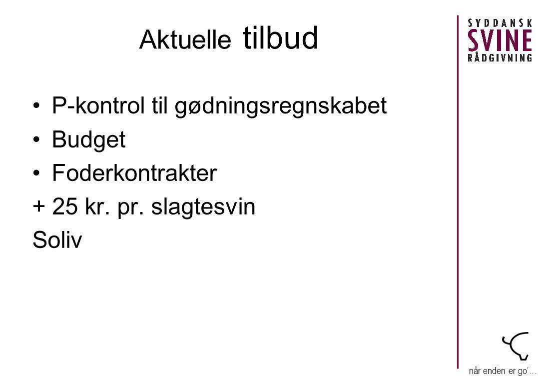 når enden er go'… Aktuelle tilbud •P-kontrol til gødningsregnskabet •Budget •Foderkontrakter + 25 kr.