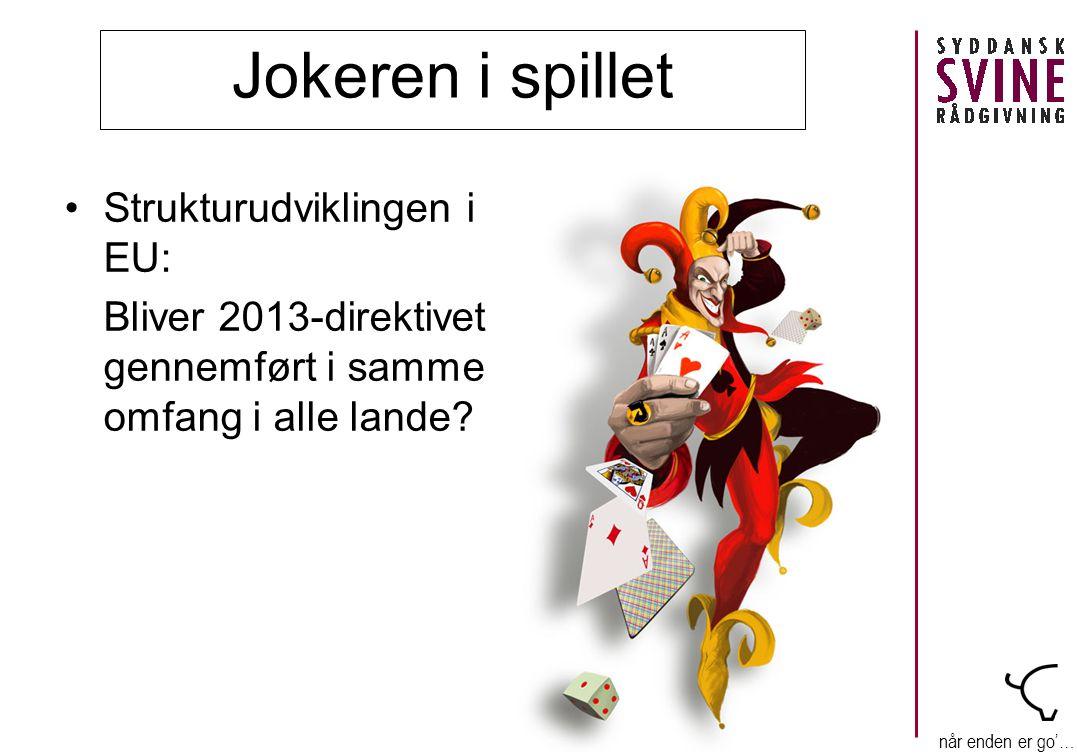 når enden er go'… Jokeren i spillet •Strukturudviklingen i EU: Bliver 2013-direktivet gennemført i samme omfang i alle lande