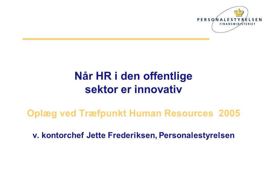 Når HR i den offentlige sektor er innovativ Oplæg ved Træfpunkt Human Resources 2005 v.
