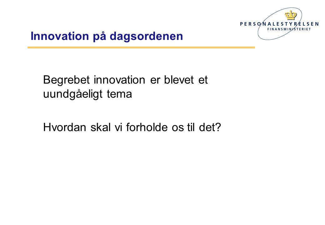 Innovation på dagsordenen Begrebet innovation er blevet et uundgåeligt tema Hvordan skal vi forholde os til det