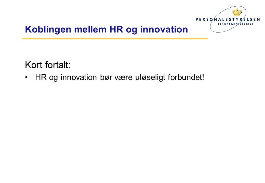 Koblingen mellem HR og innovation Kort fortalt: •HR og innovation bør være uløseligt forbundet!