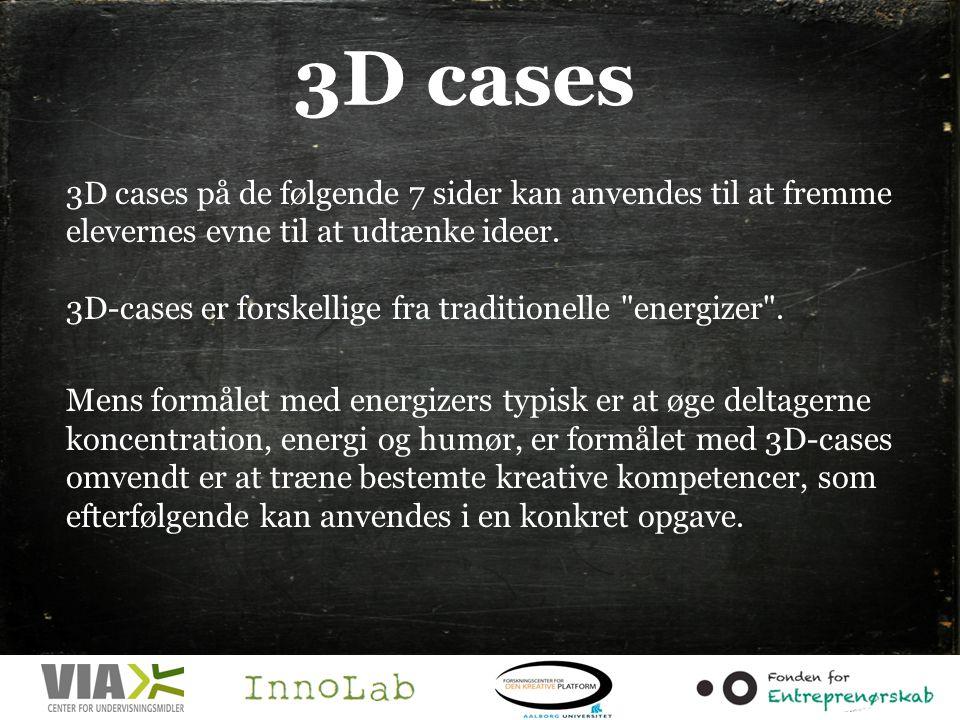 3D cases 3D cases på de følgende 7 sider kan anvendes til at fremme elevernes evne til at udtænke ideer.