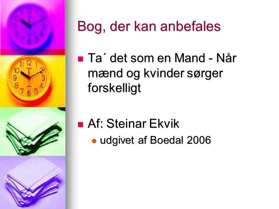 Bog, der kan anbefales  Ta´ det som en Mand - Når mænd og kvinder sørger forskelligt  Af: Steinar Ekvik  udgivet af Boedal 2006