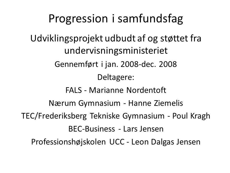 Progression i samfundsfag Udviklingsprojekt udbudt af og støttet fra undervisningsministeriet Gennemført i jan. 2008-dec. 2008 Deltagere: FALS - Maria
