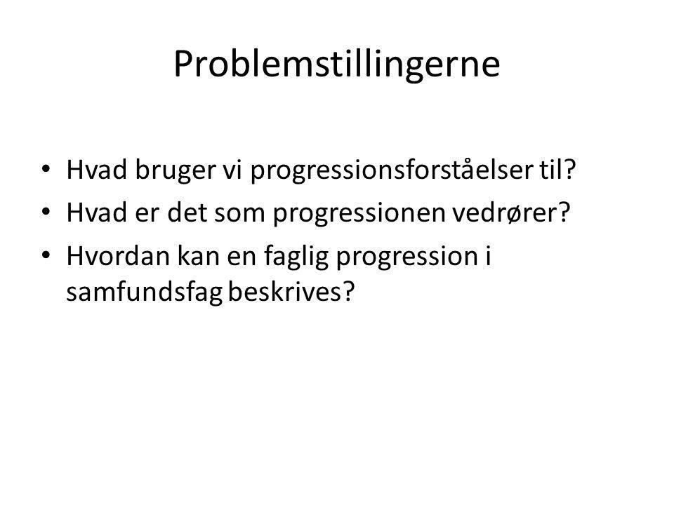 Problemstillingerne • Hvad bruger vi progressionsforståelser til? • Hvad er det som progressionen vedrører? • Hvordan kan en faglig progression i samf