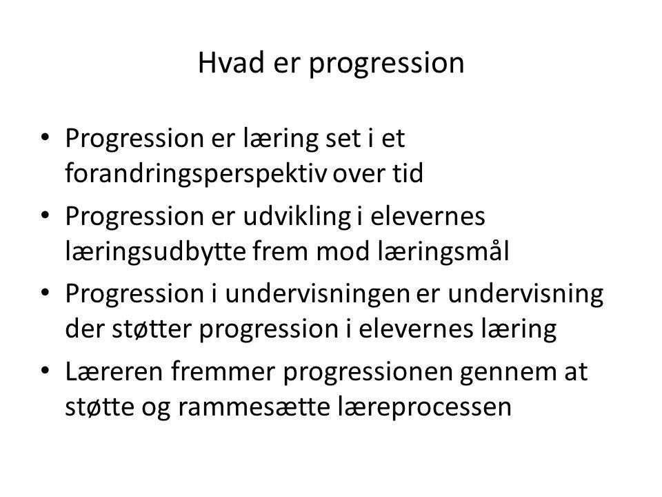 Hvad er progression • Progression er læring set i et forandringsperspektiv over tid • Progression er udvikling i elevernes læringsudbytte frem mod lær