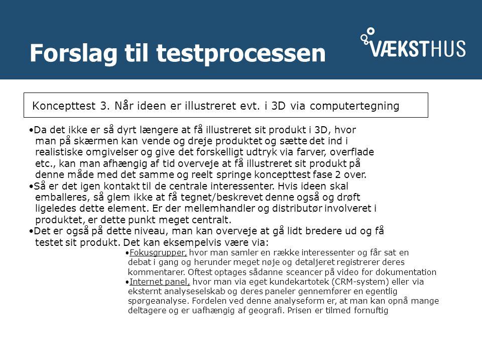 Forslag til testprocessen Koncepttest 3. Når ideen er illustreret evt.