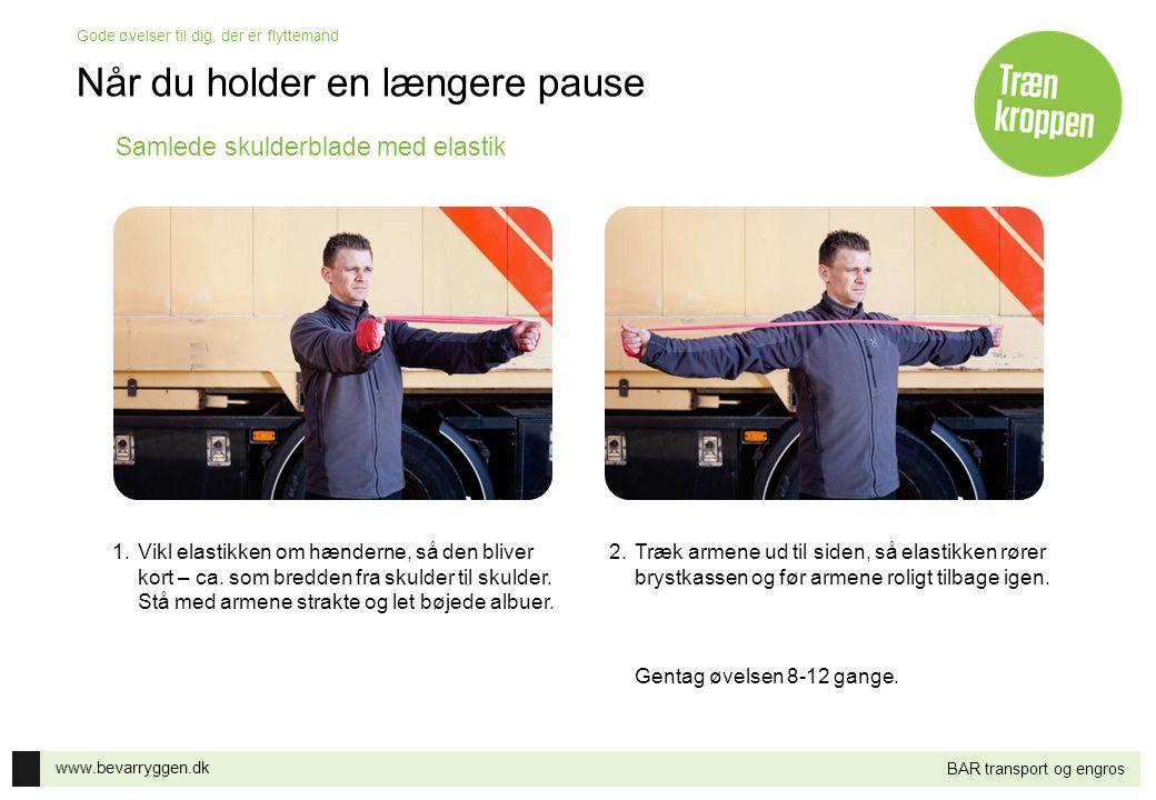 www.bevarryggen.dk Gode øvelser til dig, der er flyttemand BAR transport og engros Samlede skulderblade med elastik 1.Vikl elastikken om hænderne, så