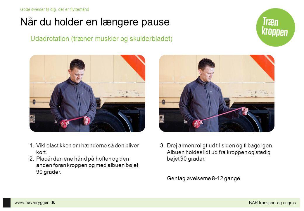 www.bevarryggen.dk Gode øvelser til dig, der er flyttemand BAR transport og engros Udadrotation (træner muskler og skulderbladet) 1.Vikl elastikken om