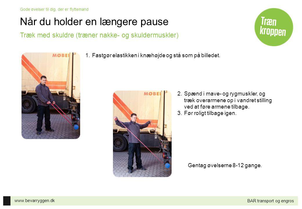 www.bevarryggen.dk Gode øvelser til dig, der er flyttemand BAR transport og engros Når du holder en længere pause 1.Fastgør elastikken i knæhøjde og s
