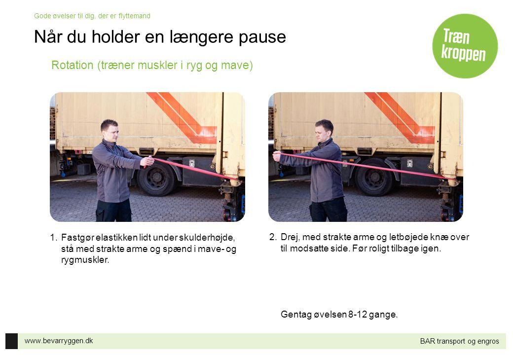 www.bevarryggen.dk Gode øvelser til dig, der er flyttemand BAR transport og engros Rotation (træner muskler i ryg og mave) 1.Fastgør elastikken lidt u