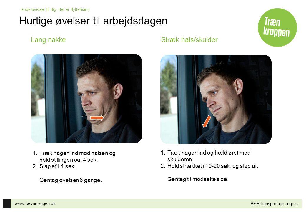 www.bevarryggen.dk Gode øvelser til dig, der er flyttemand BAR transport og engros Lang nakkeStræk hals/skulder 1.Træk hagen ind mod halsen og hold st