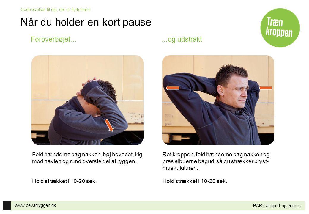 www.bevarryggen.dk Gode øvelser til dig, der er flyttemand BAR transport og engros Foroverbøjet……og udstrakt Fold hænderne bag nakken, bøj hovedet, ki