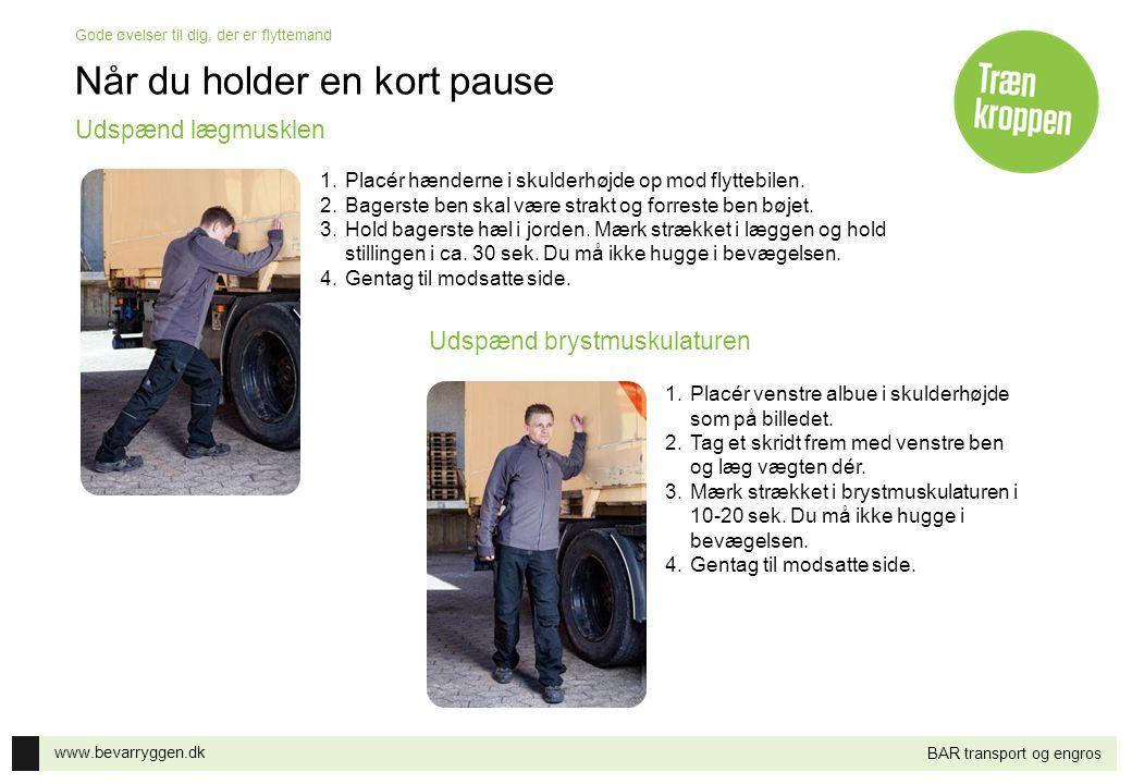 www.bevarryggen.dk Gode øvelser til dig, der er flyttemand BAR transport og engros Når du holder en kort pause 1.Placér hænderne i skulderhøjde op mod