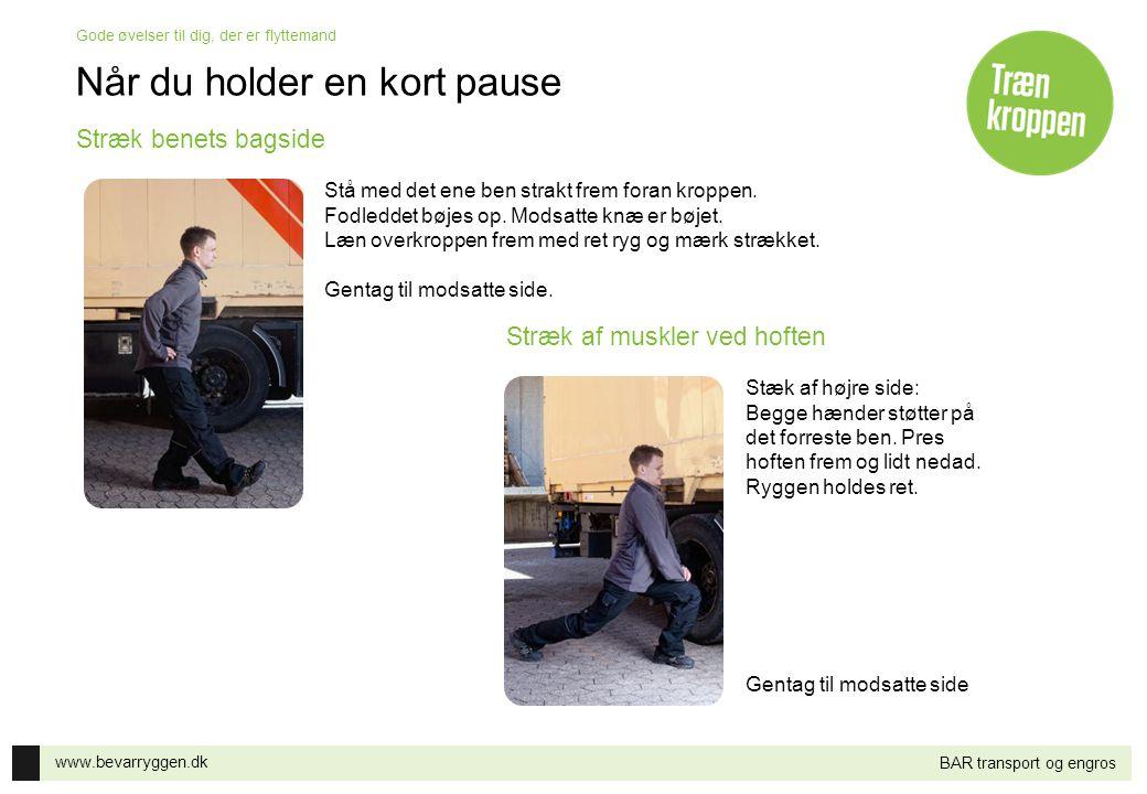 www.bevarryggen.dk Gode øvelser til dig, der er flyttemand BAR transport og engros Når du holder en kort pause Stå med det ene ben strakt frem foran k