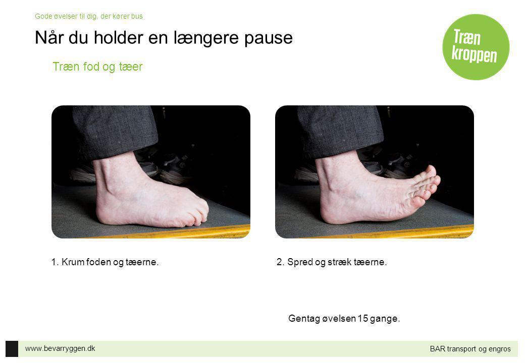 www.bevarryggen.dk Gode øvelser til dig, der kører bus BAR transport og engros Træn fod og tæer 1.