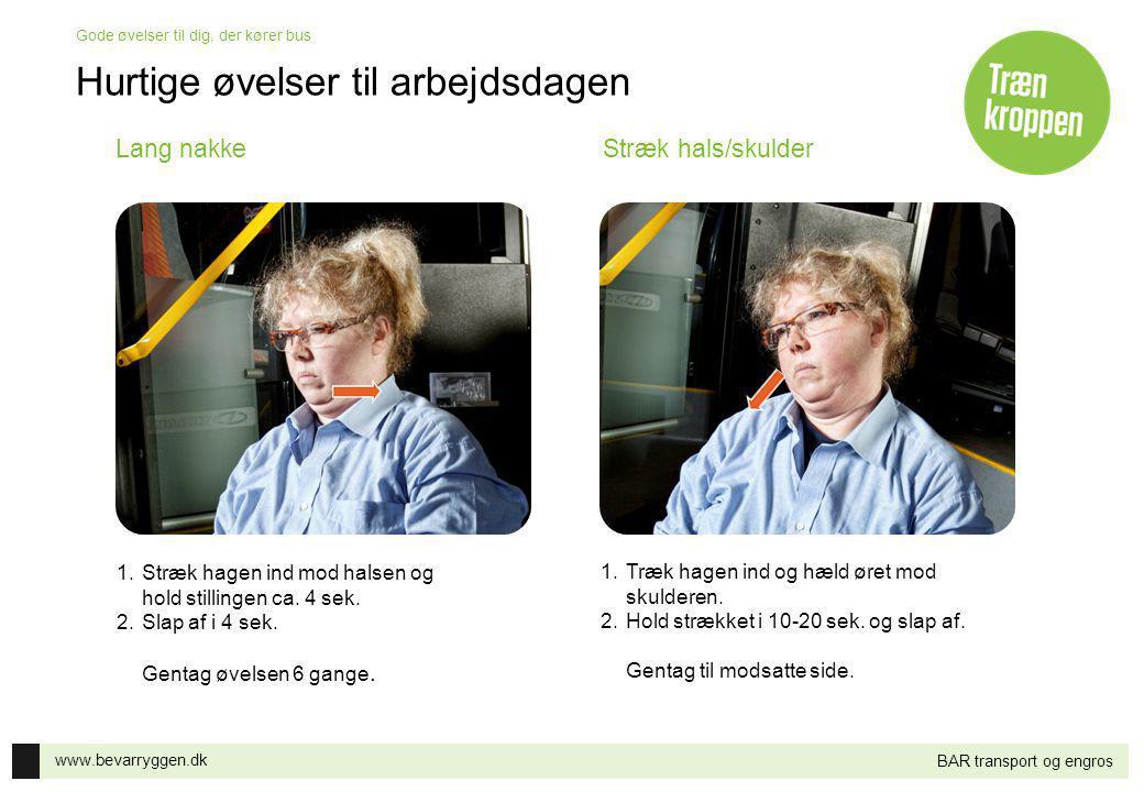 www.bevarryggen.dk Gode øvelser til dig, der kører bus BAR transport og engros Lang nakkeStræk hals/skulder 1.Stræk hagen ind mod halsen og hold still