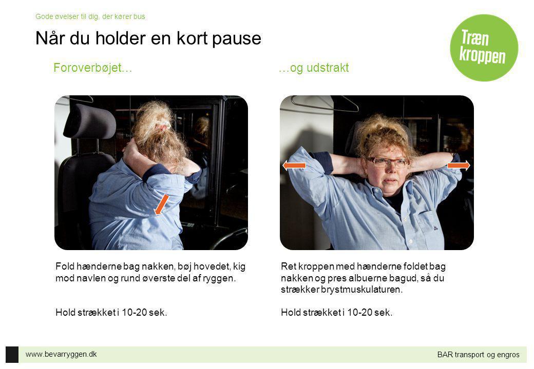 www.bevarryggen.dk Gode øvelser til dig, der kører bus BAR transport og engros Foroverbøjet……og udstrakt Fold hænderne bag nakken, bøj hovedet, kig mod navlen og rund øverste del af ryggen.