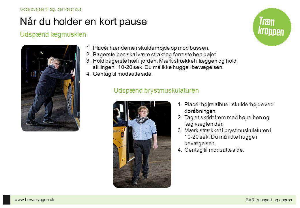 www.bevarryggen.dk Gode øvelser til dig, der kører bus BAR transport og engros Når du holder en kort pause 1.Placér hænderne i skulderhøjde op mod bus