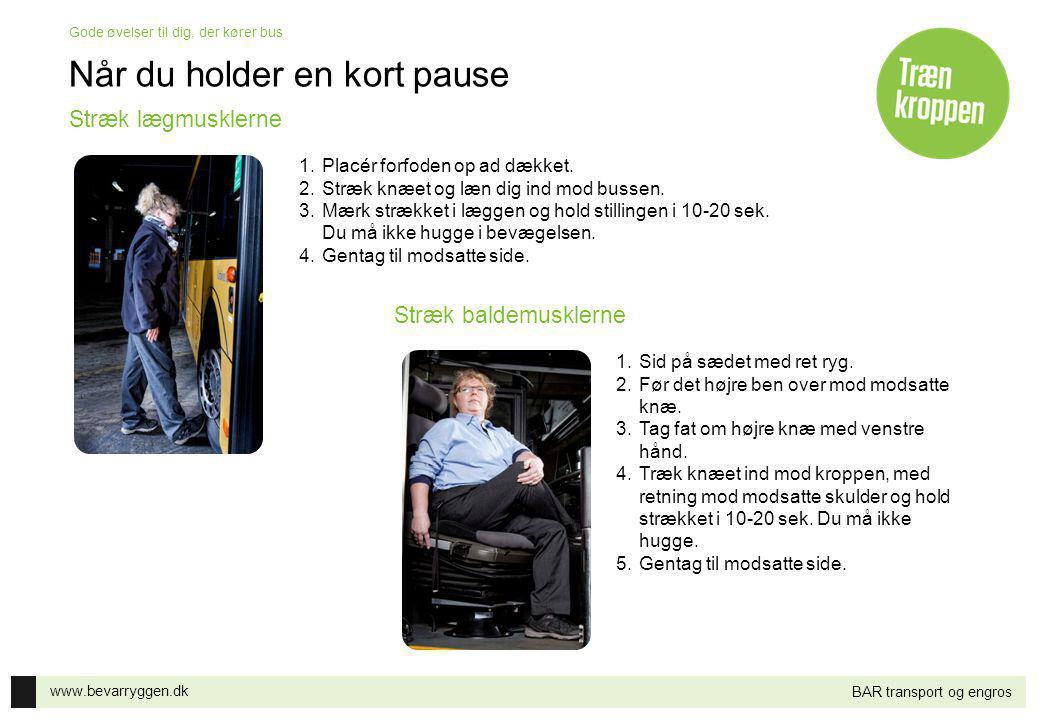 www.bevarryggen.dk Gode øvelser til dig, der kører bus BAR transport og engros Når du holder en kort pause 1.Placér forfoden op ad dækket. 2.Stræk knæ