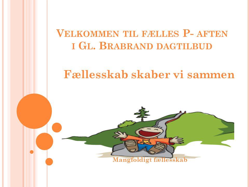 V ELKOMMEN TIL FÆLLES P- AFTEN I G L.