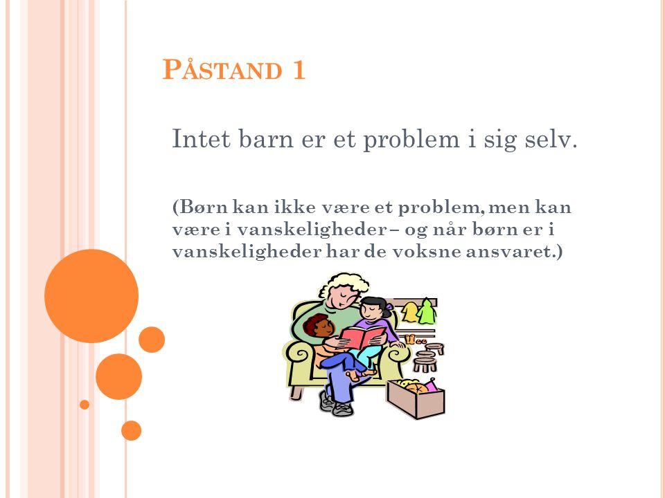 P ÅSTAND 1 Intet barn er et problem i sig selv.