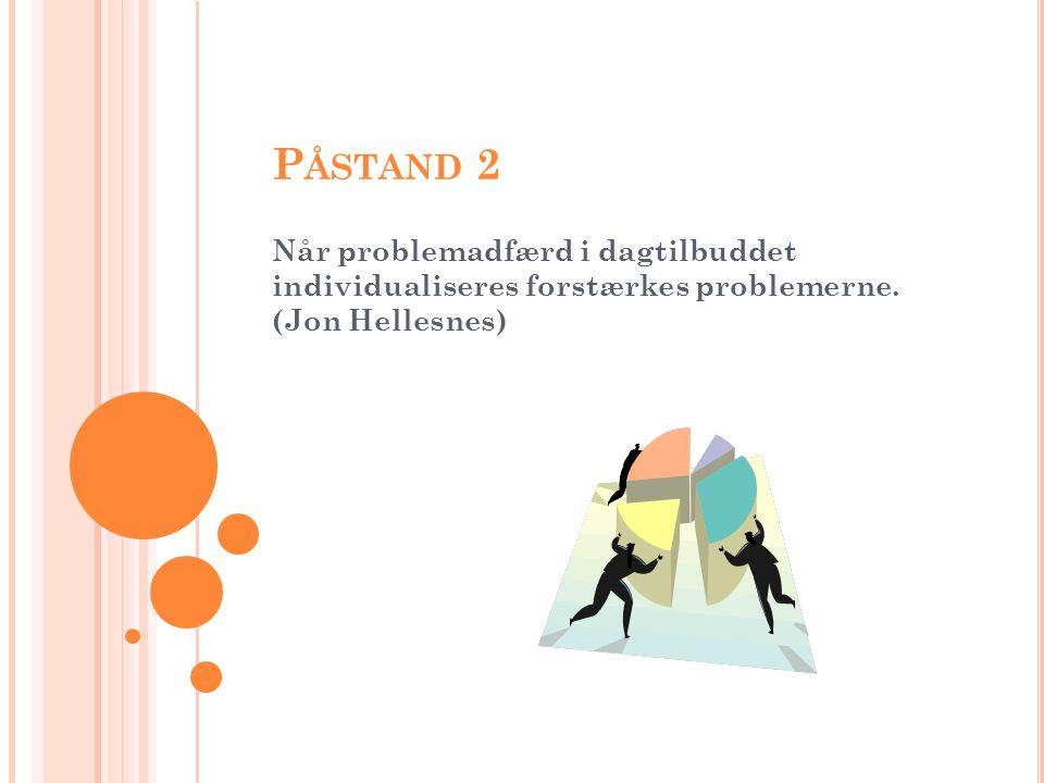 P ÅSTAND 2 Når problemadfærd i dagtilbuddet individualiseres forstærkes problemerne.