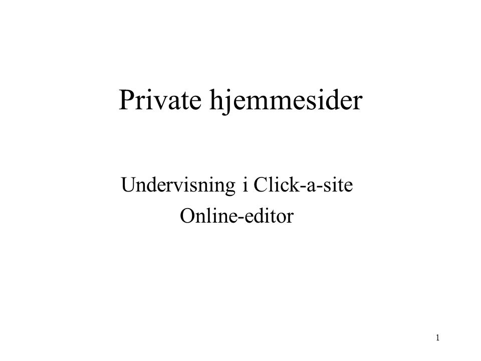 1 Private hjemmesider Undervisning i Click-a-site Online-editor
