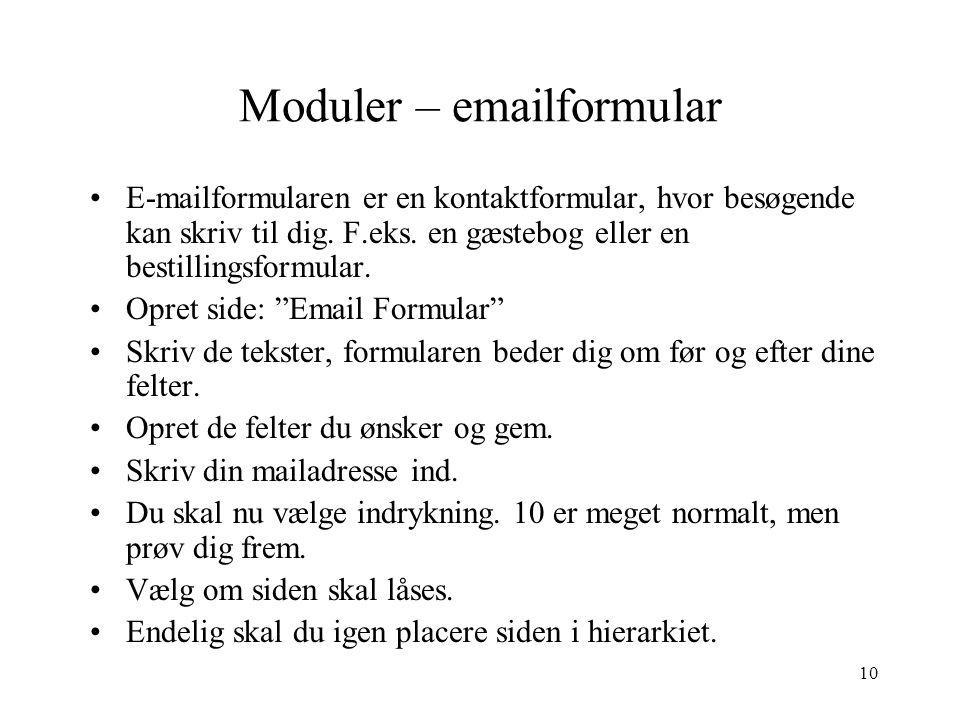 10 Moduler – emailformular •E-mailformularen er en kontaktformular, hvor besøgende kan skriv til dig.