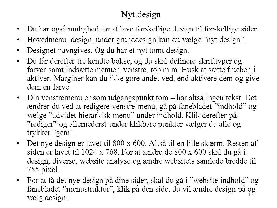 17 Nyt design •Du har også mulighed for at lave forskellige design til forskellige sider.