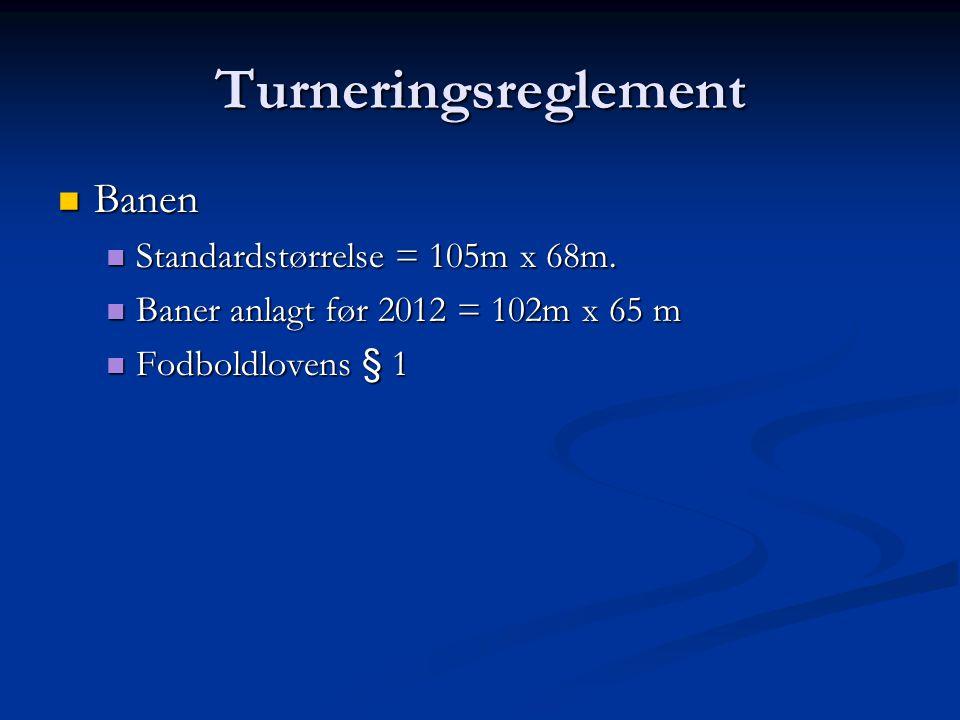 Turneringsreglement  Banen  Standardstørrelse = 105m x 68m.