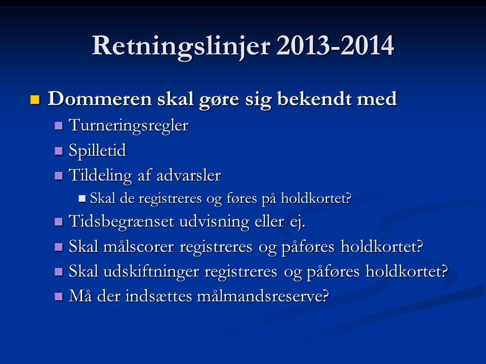Retningslinjer 2013-2014  Dommeren skal gøre sig bekendt med  Turneringsregler  Spilletid  Tildeling af advarsler  Skal de registreres og føres på holdkortet.