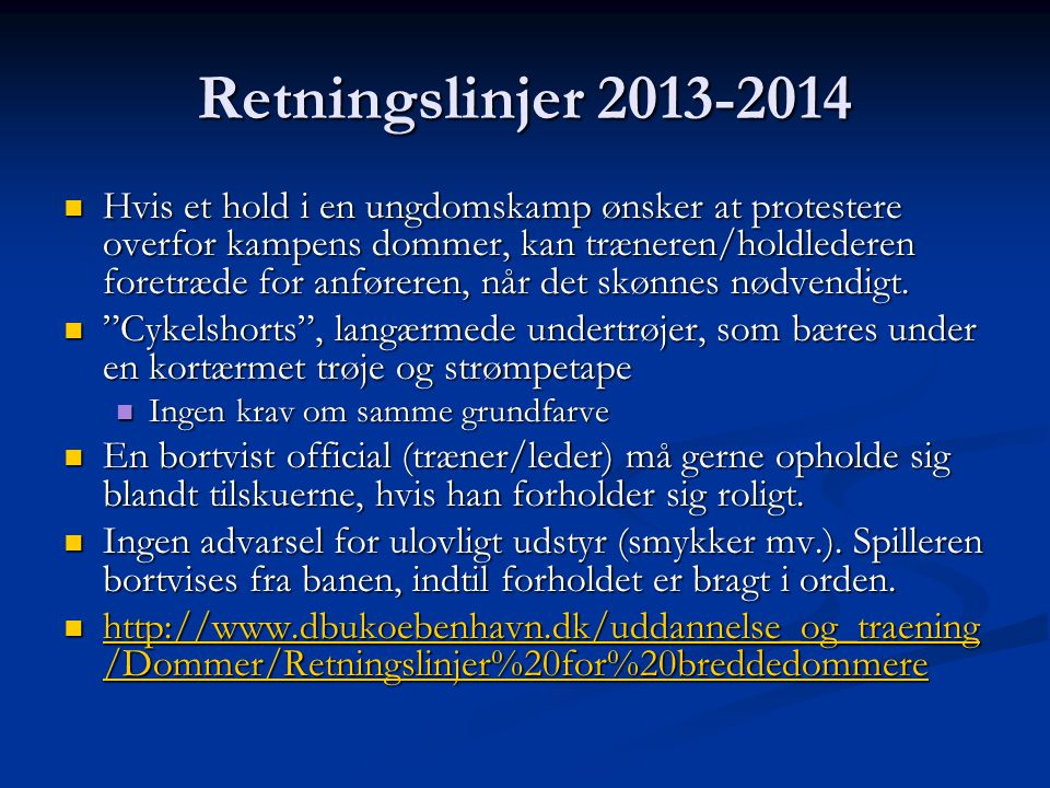 Retningslinjer 2013-2014  Hvis et hold i en ungdomskamp ønsker at protestere overfor kampens dommer, kan træneren/holdlederen foretræde for anføreren, når det skønnes nødvendigt.