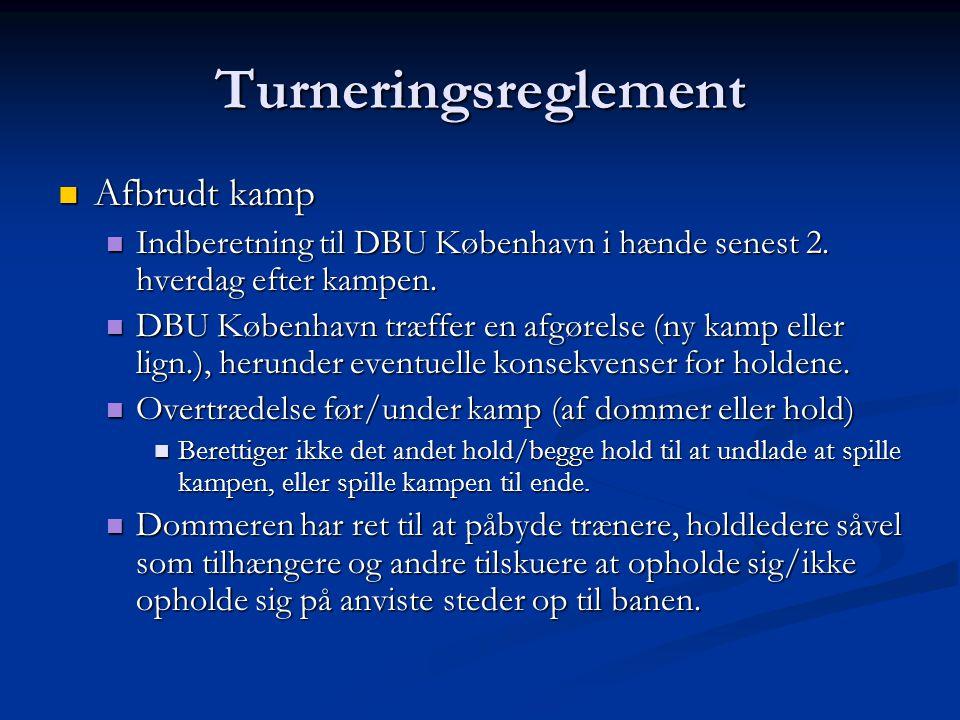 Turneringsreglement  Afbrudt kamp  Indberetning til DBU København i hænde senest 2.