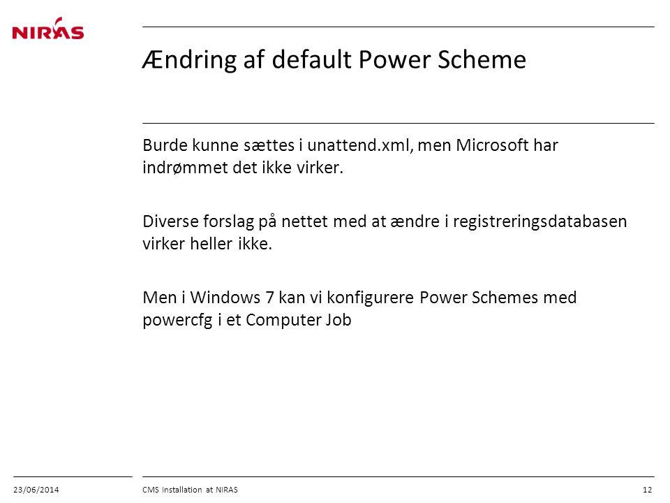 23/06/2014 CMS Installation at NIRAS 12 Ændring af default Power Scheme Burde kunne sættes i unattend.xml, men Microsoft har indrømmet det ikke virker.