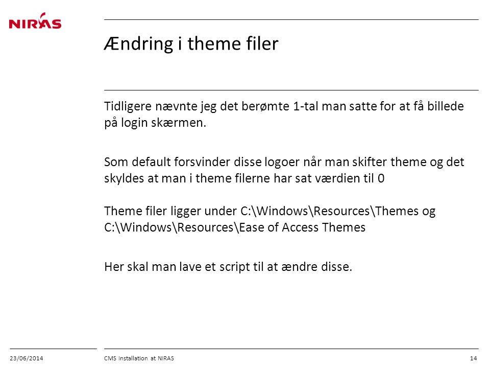 23/06/2014 CMS Installation at NIRAS 14 Ændring i theme filer Tidligere nævnte jeg det berømte 1-tal man satte for at få billede på login skærmen.