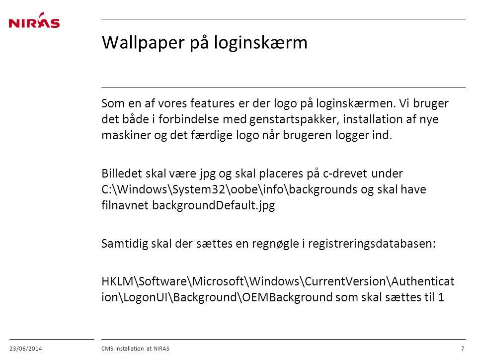 23/06/2014 CMS Installation at NIRAS 7 Wallpaper på loginskærm Som en af vores features er der logo på loginskærmen.