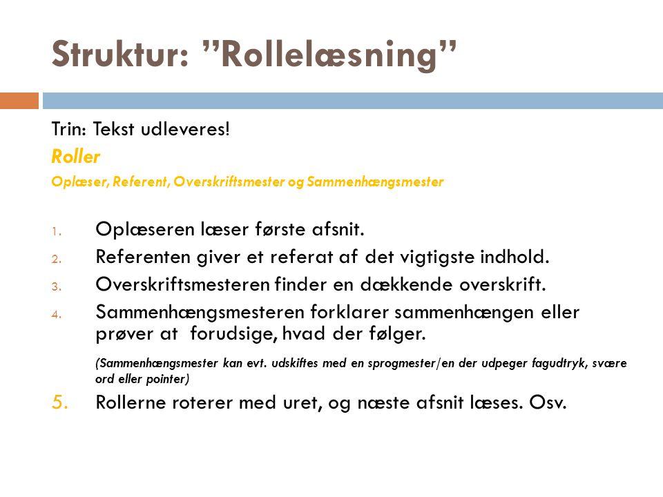 """Struktur: """"Rollelæsning"""" Trin: Tekst udleveres! Roller Oplæser, Referent, Overskriftsmester og Sammenhængsmester 1. Oplæseren læser første afsnit. 2."""