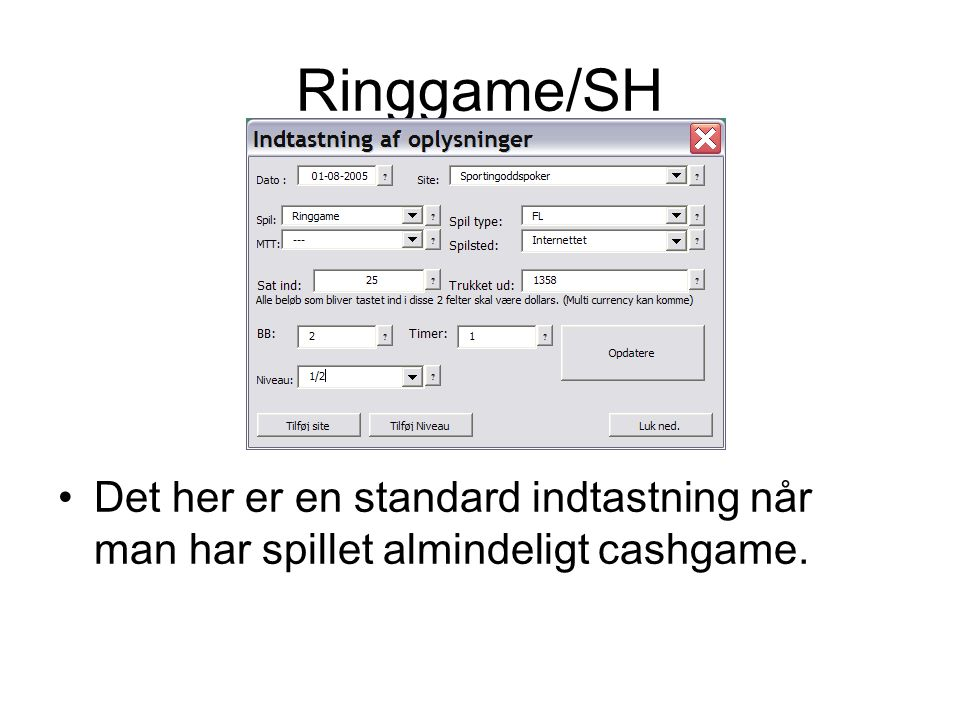 Ringgame/SH •Det her er en standard indtastning når man har spillet almindeligt cashgame.