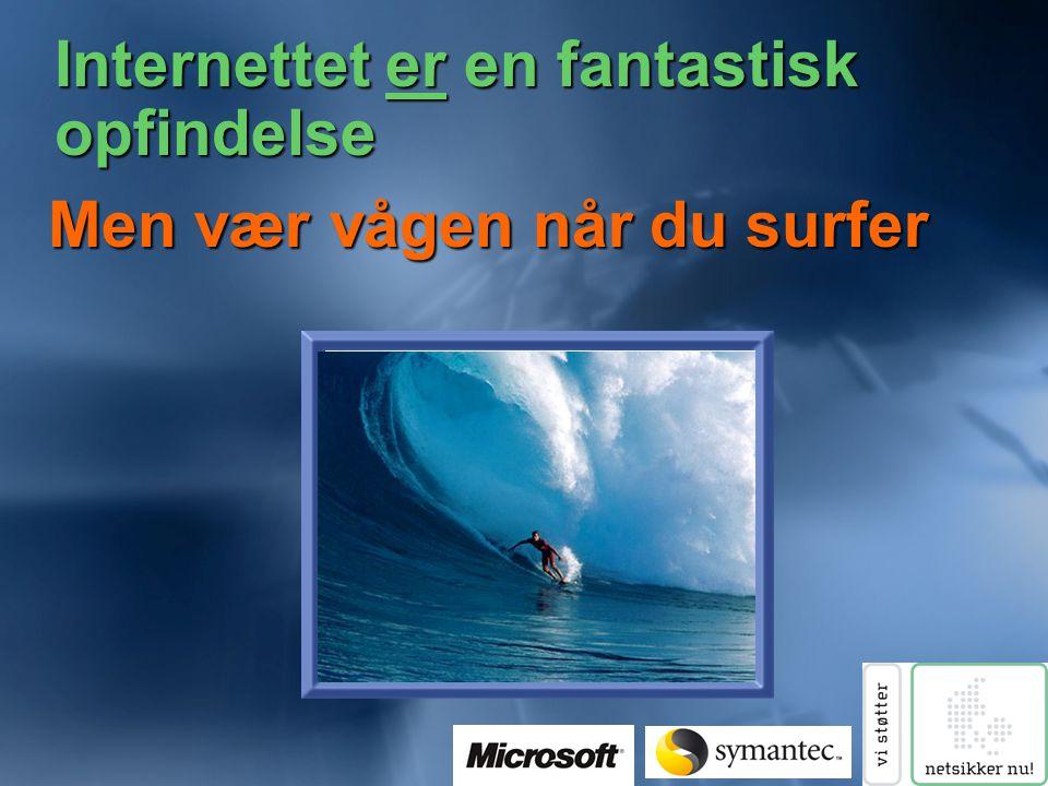 Internettet er en fantastisk opfindelse Men vær vågen når du surfer
