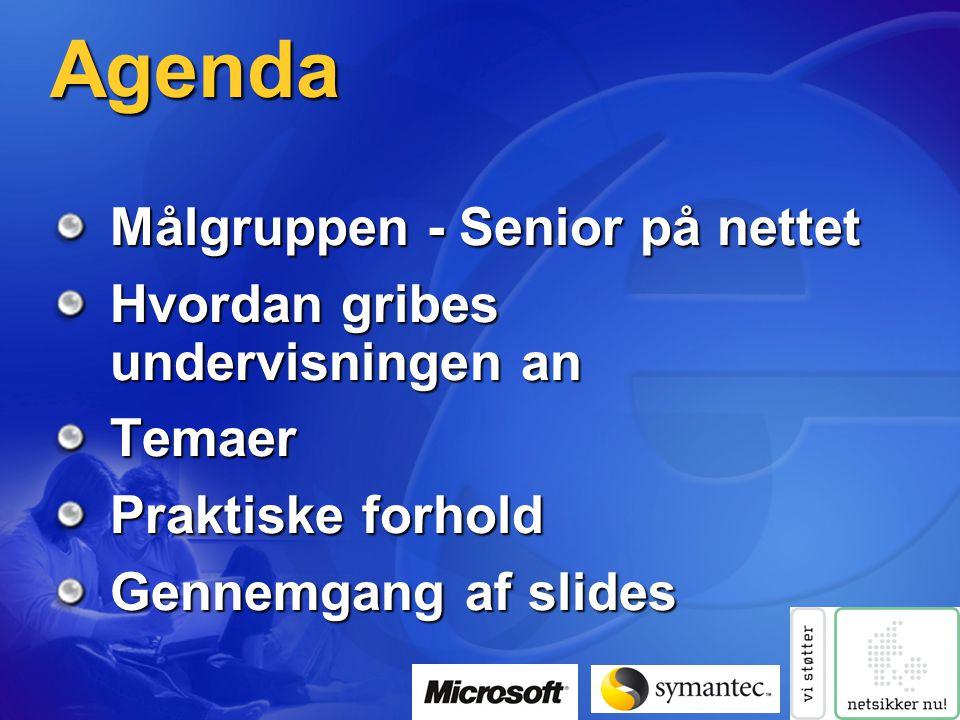 Agenda Målgruppen - Senior på nettet Hvordan gribes undervisningen an Temaer Praktiske forhold Gennemgang af slides