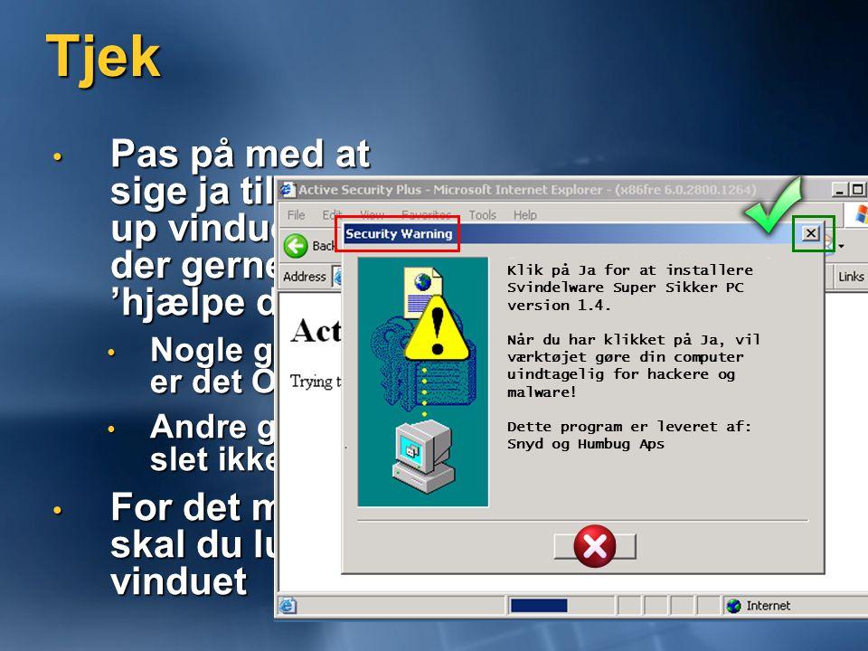 Tjek • Pas på med at sige ja til pop- up vinduer der gerne vil 'hjælpe dig' • Nogle gange er det OK • Andre gange slet ikke • For det meste skal du lukke vinduet Klik på Ja for at installere Svindelware Super Sikker PC version 1.4.