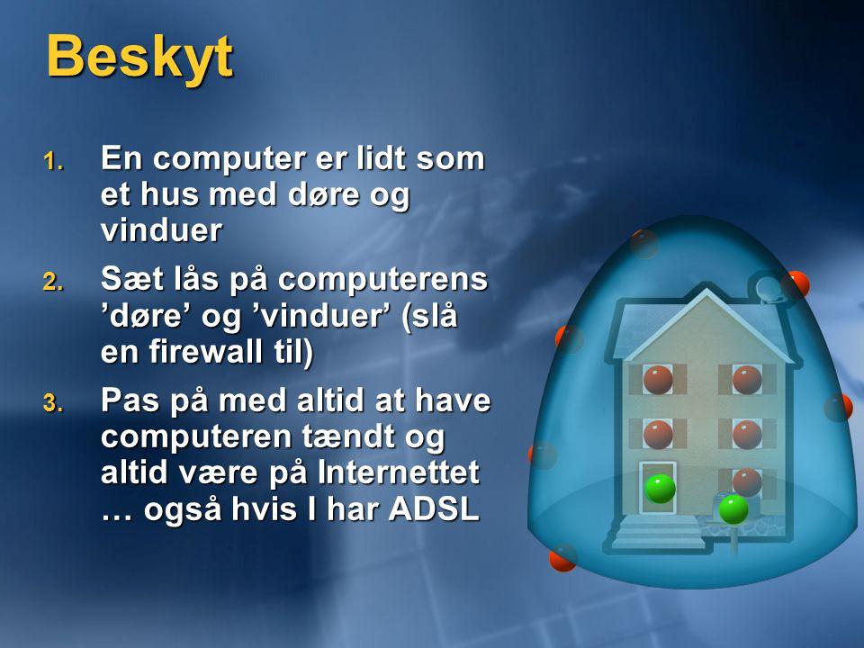 Beskyt 1. En computer er lidt som et hus med døre og vinduer 2.