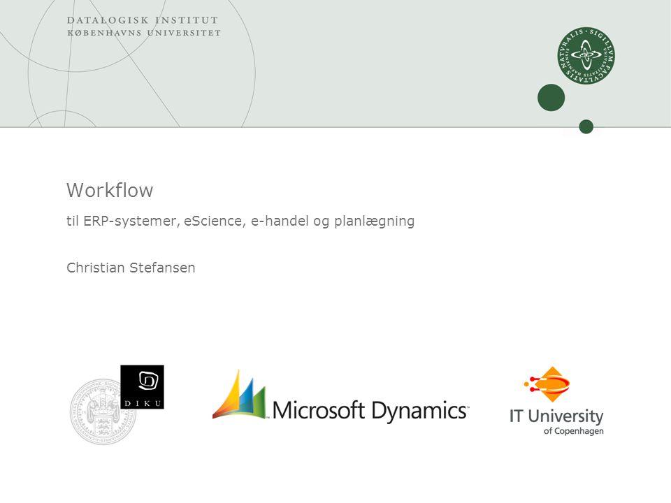 Workflow til ERP-systemer, eScience, e-handel og planlægning Christian Stefansen