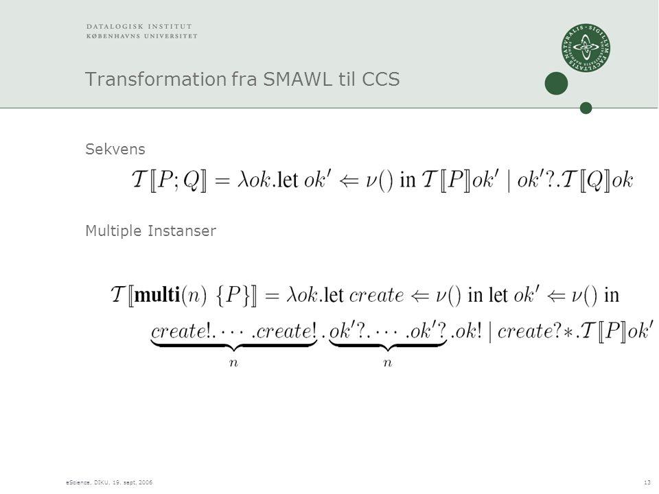 eScience, DIKU, 19. sept, 200613 Transformation fra SMAWL til CCS Sekvens Multiple Instanser